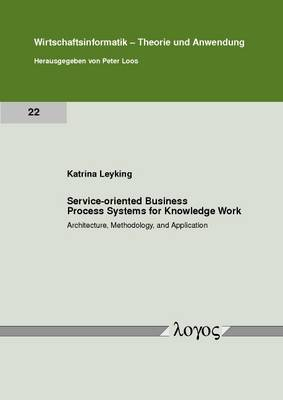Service-Oriented Business Process Systems for Knowledge Work: Architecture, Methodology, and Application - Wirtschaftsinformatik - Theorie und Anwendung 22 (Paperback)