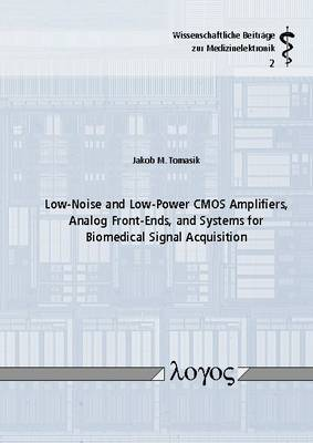 Low-Noise and Low-Power Cmos Amplifiers, Analog Front-Ends, and Systems for Biomedical Signal Acquisition - Wissenschaftliche Beitrage Zur Medizinelektronik 2 (Paperback)