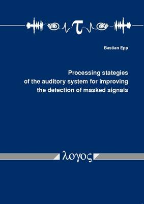 Processing Strategies of the Auditory System for Improving the Detection of Masked Signals (Paperback)