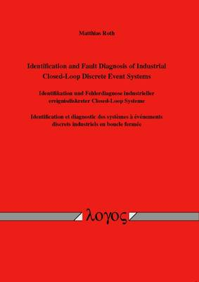 Identification and Fault Diagnosis of Industrial Closed-Loop Discrete Event Systems: Identifikation Und Fehlerdiagnose Industrieller Ereignisdiskreter Closed-Loop Systeme. Identification Et Diagnostic Des Systemes a Evenements Discretsindustriels En Boucle Ferme (Paperback)