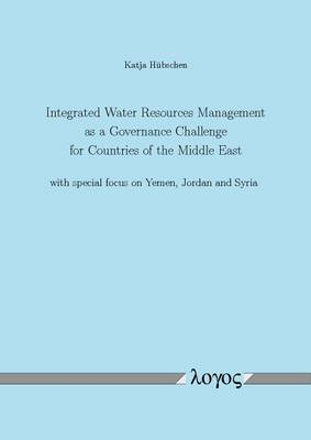 Integrated Water Resources Management as a Governance Challenge for Countries of the Middle East with Special Focus on Yemen, Jordan and Syria (Paperback)