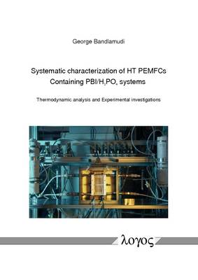 Systematic Characterization of Ht Pemfcs Containing PBI/H_3po_4systems: Thermodynamic Analysis and Experimental Investigations (Paperback)