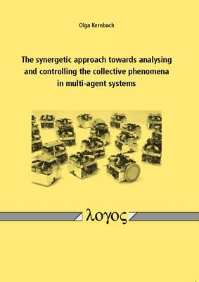 The Synergetic Approach Towards Analysing and Controlling the Collective Phenomena in Multi-Agent Systems (Paperback)