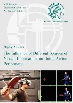 the Influence of Different Sources of Visual Information on Joint Action Performance - MPI Series in Biological Cybernetics 35 (Paperback)