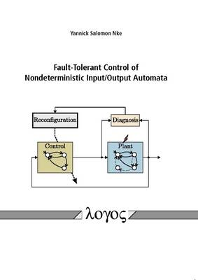 Fault-Tolerant Control of Nondeterministic Input/Output Automata (Paperback)
