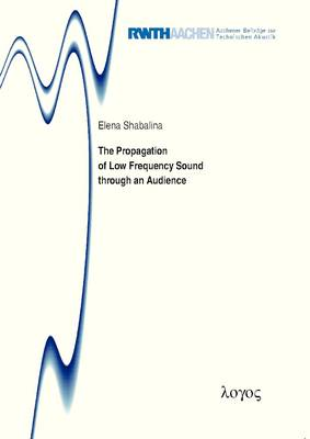 The Propagation of Low Frequency Sound Through an Audience - Aachener Beitrage zur Technischen Akustik 17 (Paperback)