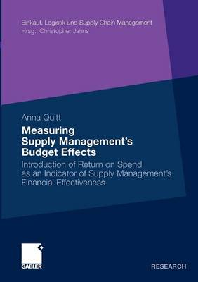 Measuring Supply Management's Budget Effects: Introduction of Return on Spend as an Indicator of Supply Management's Financial Effectiveness - Einkauf, Logistik und Supply Chain Management (Paperback)