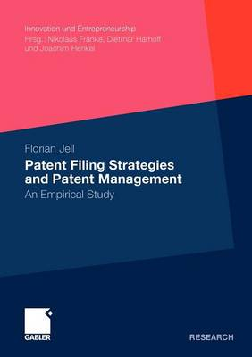Patent Filing Strategies and Patent Management: An Empirical Study - Innovation und Entrepreneurship (Paperback)