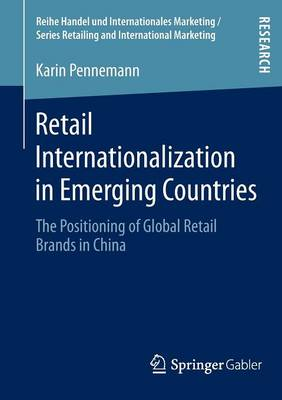 Retail Internationalization in Emerging Countries: The Positioning of Global Retail Brands in China - Handel Und Internationales Marketing / Retailing and International Marketing 1 (Paperback)