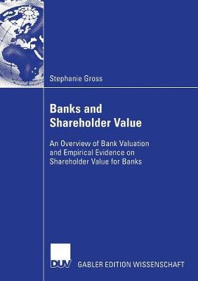 Banks and Shareholder Value 2007: An Overview of Bank Valuation and Empirical Evidence on Shareholder Value for Banks (Paperback)