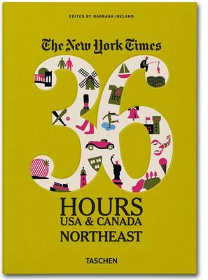 The New York Times 36 Hours: USA & Canada. Northeast (Paperback)