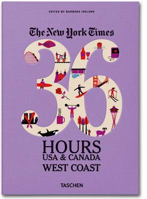 The New York Times 36 Hours: USA & Canada, West Coast (Paperback)