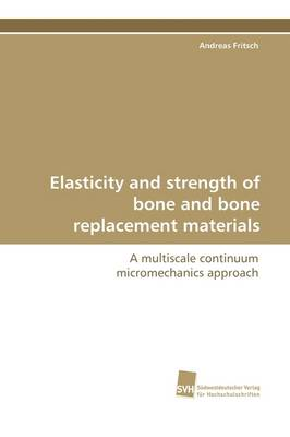 Elasticity and Strength of Bone and Bone Replacement Materials (Paperback)