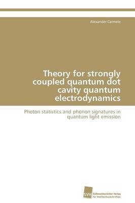 Theory for Strongly Coupled Quantum Dot Cavity Quantum Electrodynamics (Paperback)