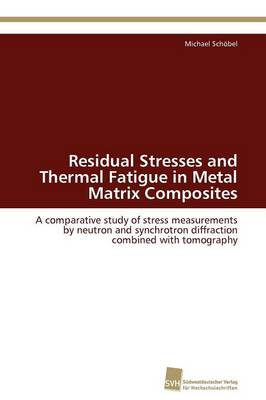Residual Stresses and Thermal Fatigue in Metal Matrix Composites (Paperback)