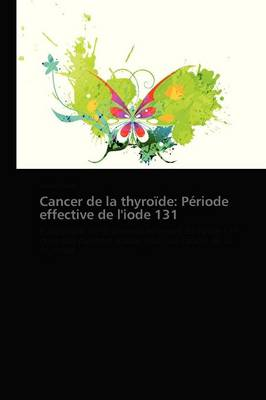 Cancer de La Thyroide: Periode Effective de L'Iode 131 (Paperback)