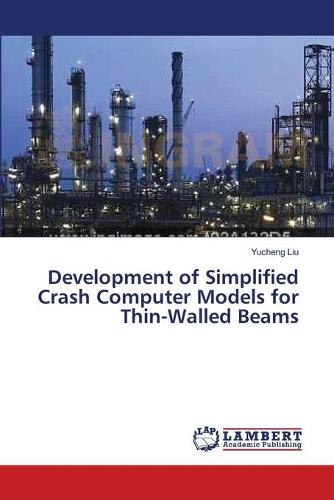 Development of Simplified Crash Computer Models for Thin-Walled Beams (Paperback)