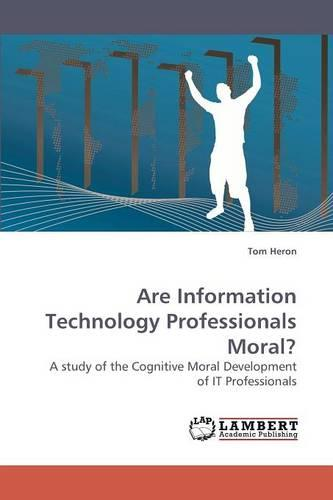 Are Information Technology Professionals Moral? (Paperback)