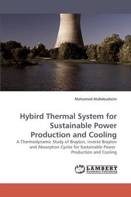 Hybird Thermal System for Sustainable Power Production and Cooling (Paperback)