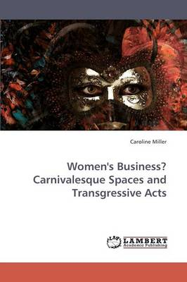 Women's Business? Carnivalesque Spaces and Transgressive Acts (Paperback)
