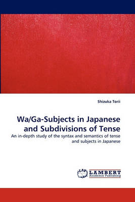 Wa/Ga-Subjects in Japanese and Subdivisions of Tense (Paperback)