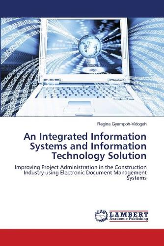 An Integrated Information Systems and Information Technology Solution (Paperback)