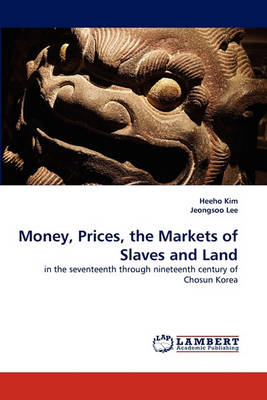 Money, Prices, the Markets of Slaves and Land (Paperback)
