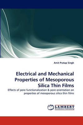 Electrical and Mechanical Properties of Mesoporous Silica Thin Films (Paperback)