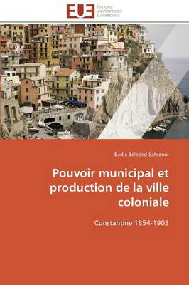 Pouvoir Municipal Et Production de La Ville Coloniale (Paperback)