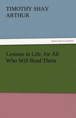 Lessons in Life, for All Who Will Read Them (Paperback)