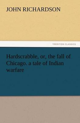 Hardscrabble, Or, the Fall of Chicago. a Tale of Indian Warfare (Paperback)