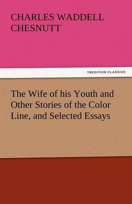 The Wife of His Youth and Other Stories of the Color Line, and Selected Essays (Paperback)