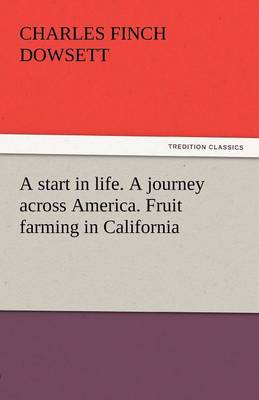 A Start in Life. a Journey Across America. Fruit Farming in California (Paperback)
