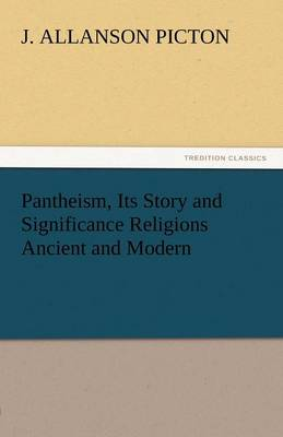 Pantheism, Its Story and Significance Religions Ancient and Modern (Paperback)