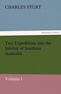 Two Expeditions Into the Interior of Southern Australia - Volume I (Paperback)
