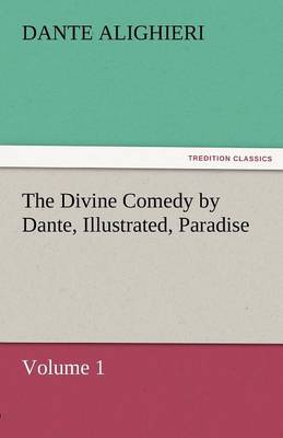 The Divine Comedy by Dante, Illustrated, Paradise, Volume 1 (Paperback)