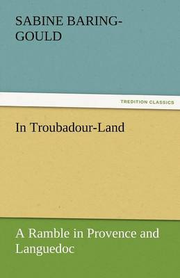 In Troubadour-Land a Ramble in Provence and Languedoc (Paperback)