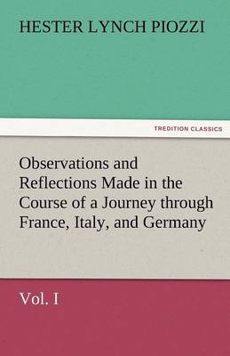 Observations and Reflections Made in the Course of a Journey Through France, Italy, and Germany, Vol. I (Paperback)