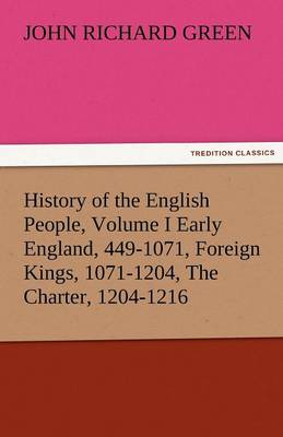 History of the English People, Volume I Early England, 449-1071, Foreign Kings, 1071-1204, the Charter, 1204-1216 (Paperback)
