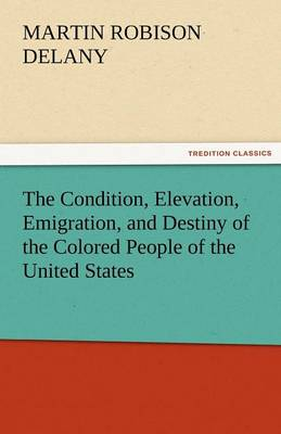 The Condition, Elevation, Emigration, and Destiny of the Colored People of the United States (Paperback)