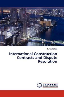 International Construction Contracts and Dispute Resolution (Paperback)