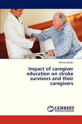 Impact of Caregiver Education on Stroke Survivors and Their Caregivers (Paperback)