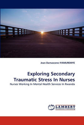Exploring Secondary Traumatic Stress in Nurses (Paperback)