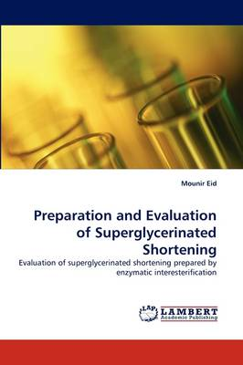 Preparation and Evaluation of Superglycerinated Shortening (Paperback)