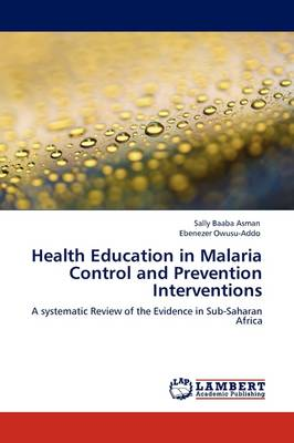Health Education in Malaria Control and Prevention Interventions (Paperback)