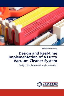Design and Real-Time Implementation of a Fuzzy Vacuum Cleaner System (Paperback)