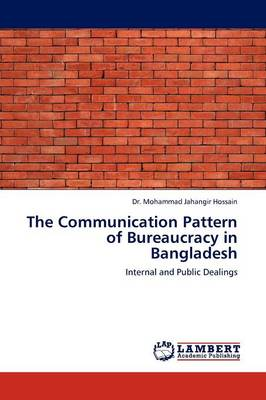 The Communication Pattern of Bureaucracy in Bangladesh (Paperback)