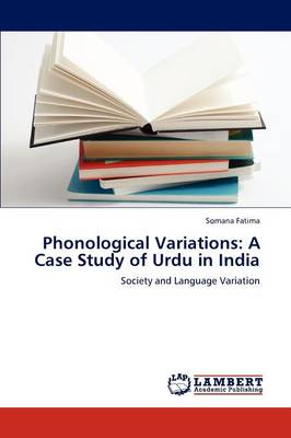 Phonological Variations: A Case Study of Urdu in India (Paperback)