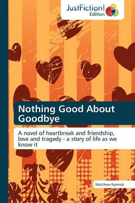 Nothing Good about Goodbye (Paperback)
