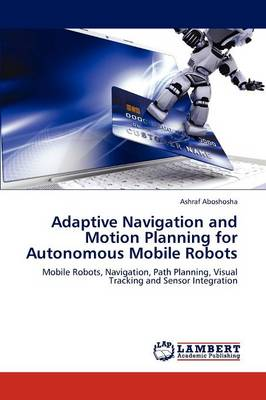 Adaptive Navigation and Motion Planning for Autonomous Mobile Robots (Paperback)